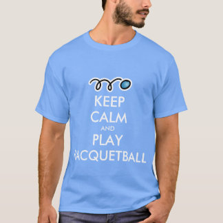 Keep calm and play racquetball t-shirt