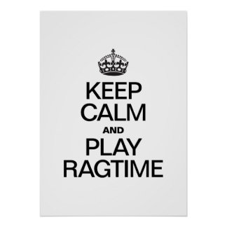 KEEP CALM AND PLAY RAGTIME POSTERS