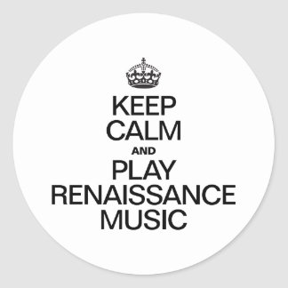 KEEP CALM AND PLAY RENAISSANCE MUSIC ROUND STICKERS