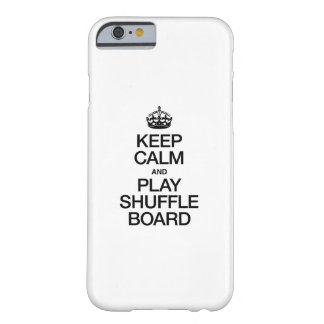 KEEP CALM AND PLAY SHUFFLE BOARD BARELY THERE iPhone 6 CASE