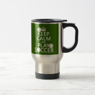 Keep Calm and Play Soccer (any color) 15 Oz Stainless Steel Travel Mug
