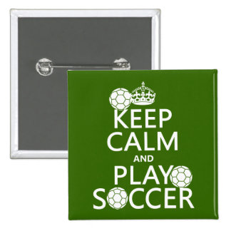 Keep Calm and Play Soccer (any color) Buttons
