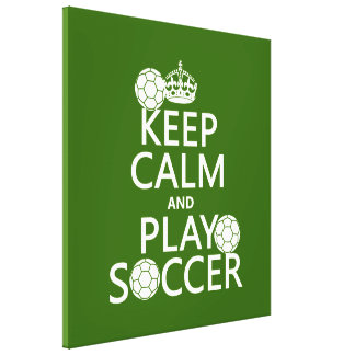 Keep Calm and Play Soccer any color Stretched Canvas Print