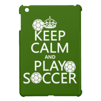 Keep Calm and Play Soccer (any color) iPad Mini Covers