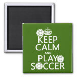 Keep Calm and Play Soccer (any color) Magnets