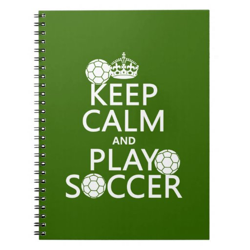 Keep Calm and Play Soccer (any color) Notebooks