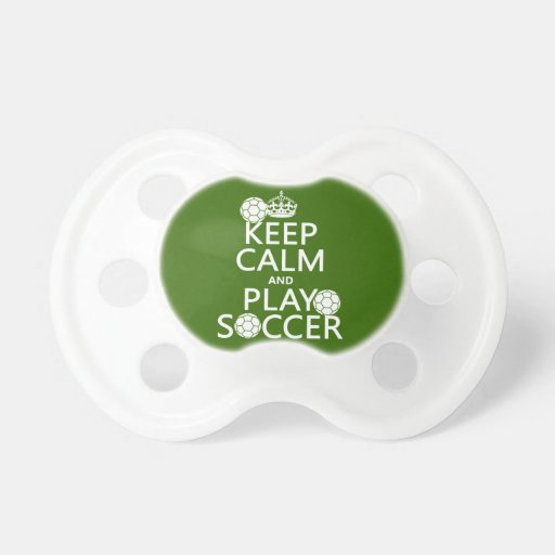 Keep Calm and Play Soccer (any color) Pacifier