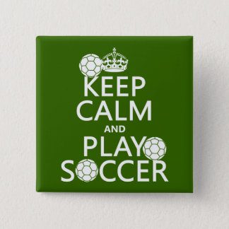 Keep Calm and Play Soccer (any color) Pinback Button