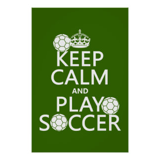 Keep Calm and Play Soccer (any color) Poster