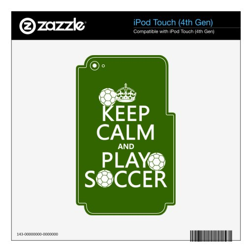 Keep Calm and Play Soccer (any color) Skins For iPod Touch 4G