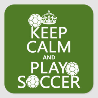 Keep Calm and Play Soccer (any color) Square Sticker