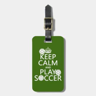 Keep Calm and Play Soccer (any color) Tag For Luggage