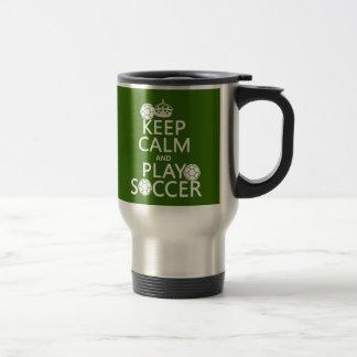 Keep Calm and Play Soccer (any color) Travel Mug