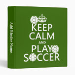 Keep Calm and Play Soccer (any color) Vinyl Binder