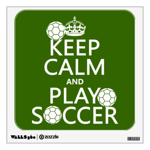 Keep Calm and Play Soccer (any color) Room Graphics