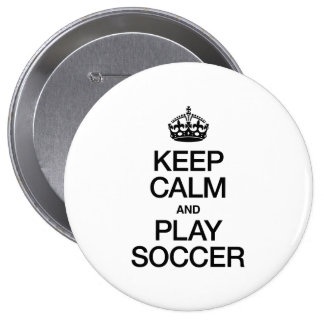 KEEP CALM AND PLAY SOCCER BUTTONS