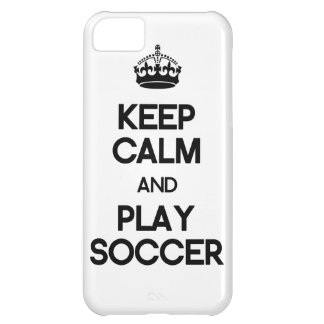 Keep Calm And Play Soccer Case For iPhone 5C