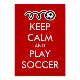 Keep calm and play soccer | Funny Sports Poster