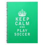 Keep Calm and Play Soccer Spiral Note Book