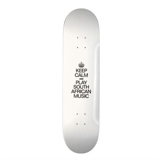 KEEP CALM AND PLAY SOUTH AFRICAN MUSIC SKATE DECK