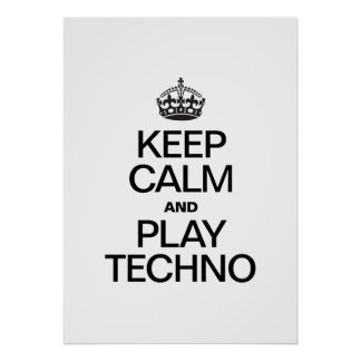 KEEP CALM AND PLAY TECHNO POSTER