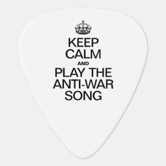 KEEP CALM AND PLAY THE ANTI WAR SONG PICK