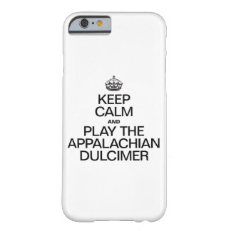 KEEP CALM AND PLAY THE APPALACHIAN DULCIMER BARELY THERE iPhone 6 CASE