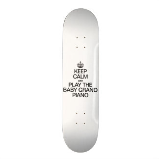 KEEP CALM AND PLAY THE BABY GRAND PIANO SKATE BOARD DECK