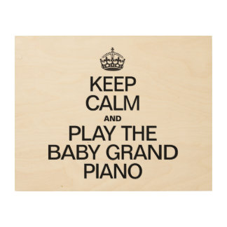 KEEP CALM AND PLAY THE BABY GRAND PIANO WOOD WALL DECOR