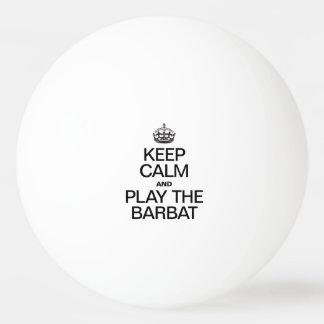 KEEP CALM AND PLAY THE BARBAT PING PONG BALL