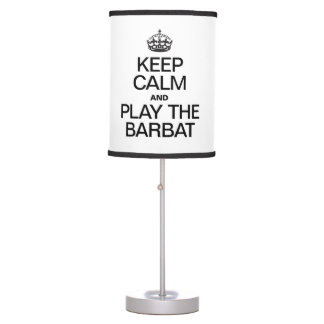 KEEP CALM AND PLAY THE BARBAT TABLE LAMP