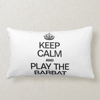 KEEP CALM AND PLAY THE BARBAT THROW PILLOW