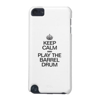 KEEP CALM AND PLAY THE BARREL DRUM iPod TOUCH (5TH GENERATION) CASES