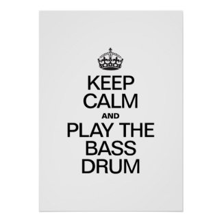 KEEP CALM AND PLAY THE BASS DRUM POSTER