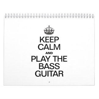 KEEP CALM AND PLAY THE BASS GUITAR WALL CALENDARS