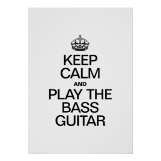KEEP CALM AND PLAY THE BASS GUITAR POSTER