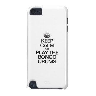 KEEP CALM AND PLAY THE BONGO DRUMS iPod TOUCH 5G CASE