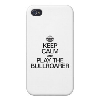 KEEP CALM AND PLAY THE BULLROARER iPhone 4 CASES