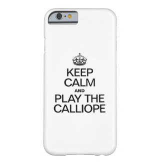 KEEP CALM AND PLAY THE CALLIOPE BARELY THERE iPhone 6 CASE