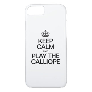 KEEP CALM AND PLAY THE CALLIOPE iPhone 7 CASE