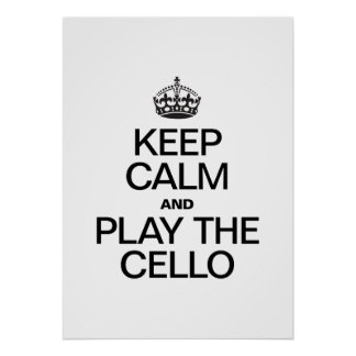 KEEP CALM AND PLAY THE CELLO POSTER