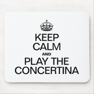 KEEP CALM AND PLAY THE CONCERTINA MOUSE PAD