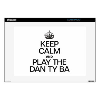 """KEEP CALM AND PLAY THE DAN TY BA SKINS FOR 15"""" LAPTOPS"""
