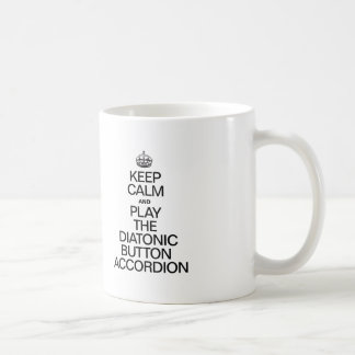 KEEP CALM AND PLAY THE DIATONIC BUTTON ACCORDION COFFEE MUG