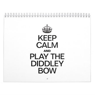 KEEP CALM AND PLAY THE DIDDLEY BOW WALL CALENDAR