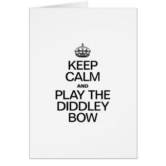 KEEP CALM AND PLAY THE DIDDLEY BOW GREETING CARD