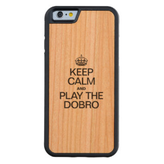 KEEP CALM AND PLAY THE DOBRO CARVED® CHERRY iPhone 6 BUMPER CASE
