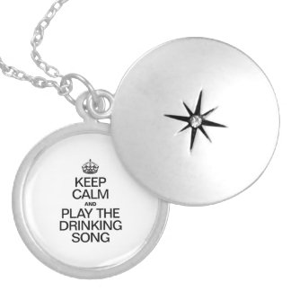 KEEP CALM AND PLAY THE DRINKING SONG ROUND LOCKET NECKLACE