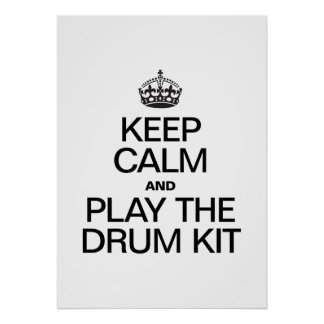 KEEP CALM AND PLAY THE DRUM KIT PRINT