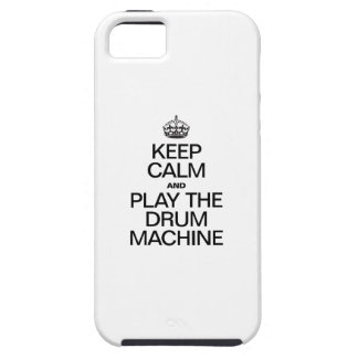 KEEP CALM AND PLAY THE DRUM MACHINE iPhone 5 CASES